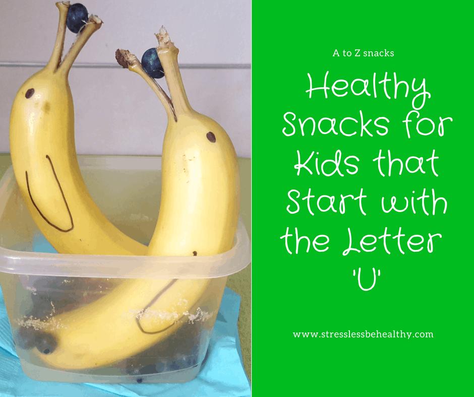 snacks that start with u, letter u snacks, alphabet snacks, snacks for kids, healthy snacks, healthy snacks for kids