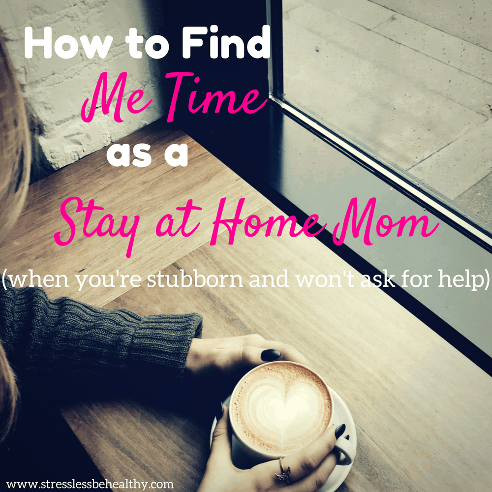 How To Find Me Time As A Stay At Home Mom