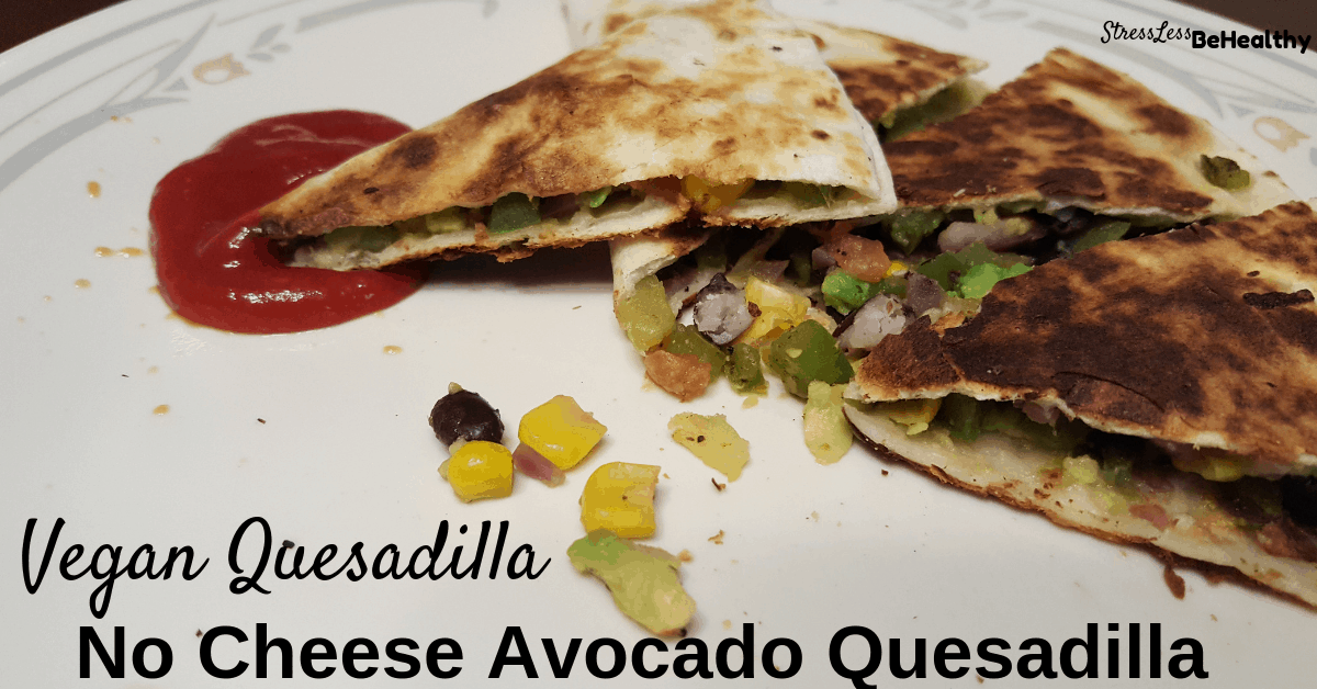 Looking for a healthy, no cheese, avocado vegan quesadilla? Your kids will love this easy to make, veggie loaded, quesadilla for dinner! #vegan #veganrecipes #quesadilla #quesadillarecipes #stresslessbehealthy