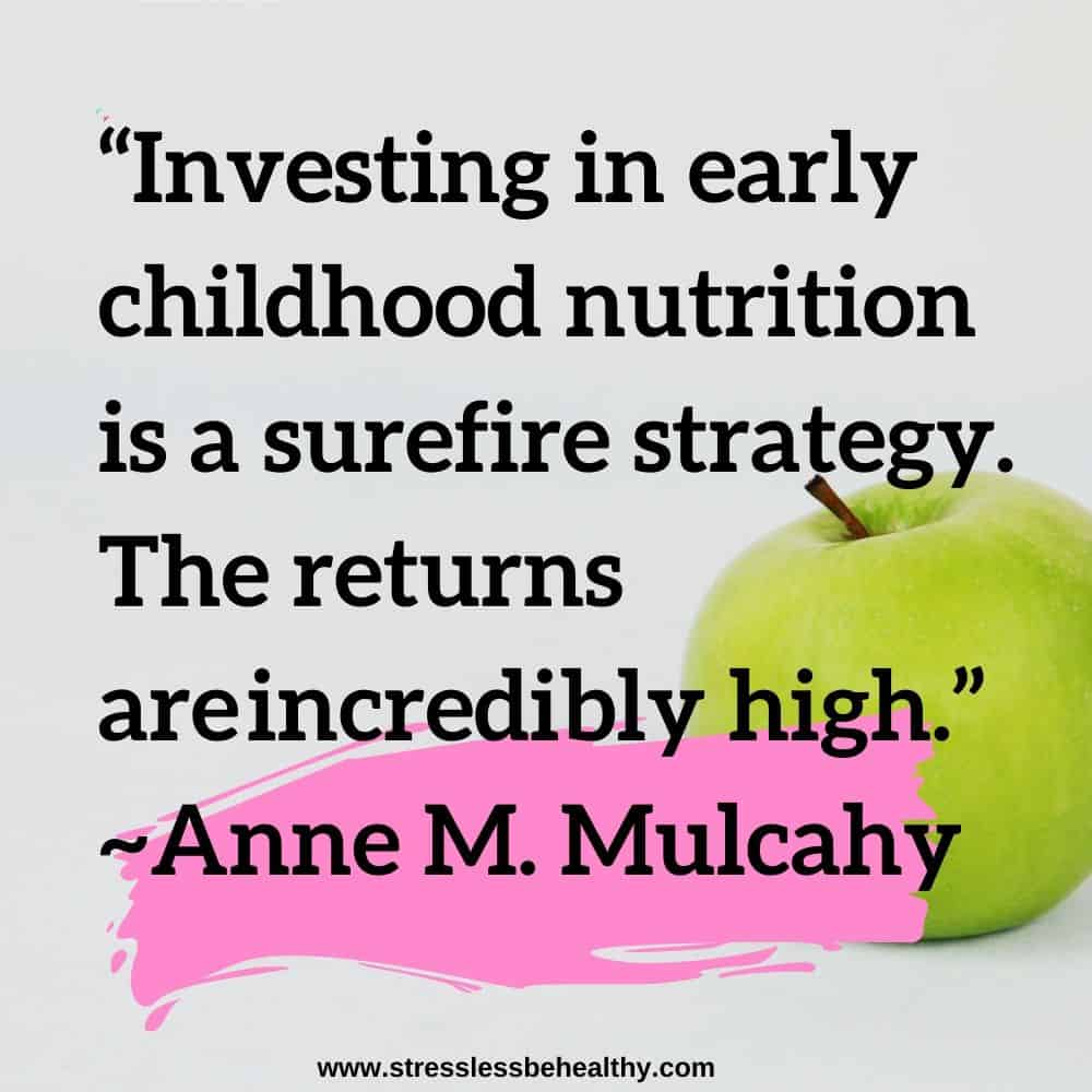 """""""Investing in early childhood nutrition is a surefire strategy. The returns areincredibly high."""" ~Anne M. Mulcahy"""