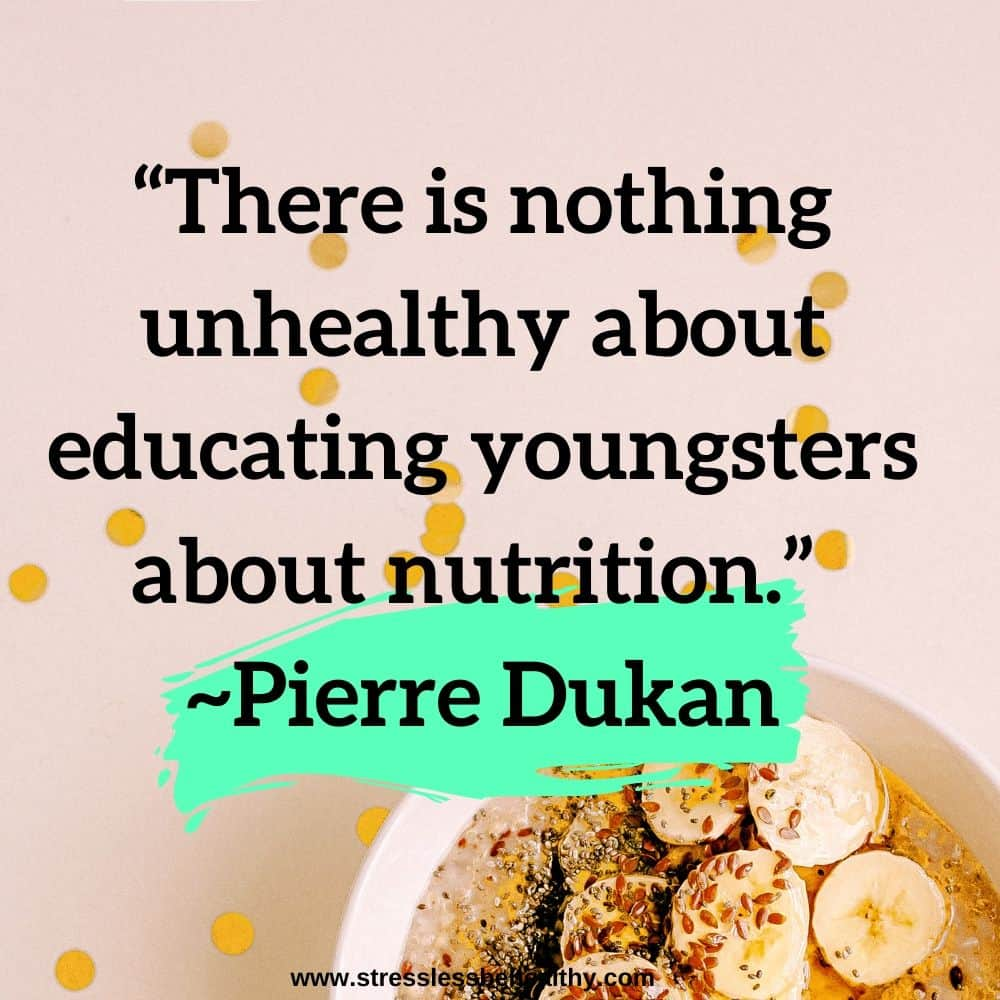 """""""There is nothing unhealthy about educating youngsters about nutrition."""" ~Pierre Dukan"""