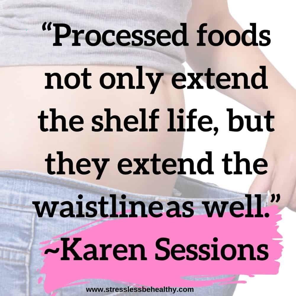 """""""Processed foods not only extend the shelf life, but they extend the waistlineas well."""" ~Karen Sessions"""