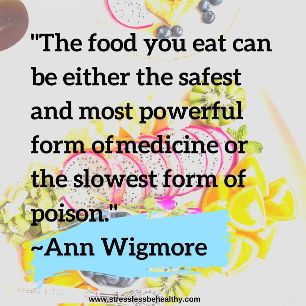 """""""The food you eat can be either the safest and most powerful form ofmedicine or the slowest form of poison."""" ~Ann Wigmore"""