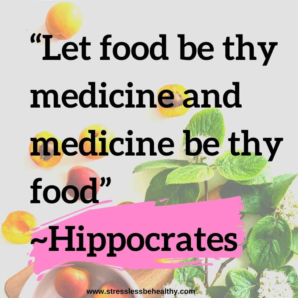 """""""Let food be thy medicine and medicine be thy food"""" ~Hippocrates"""