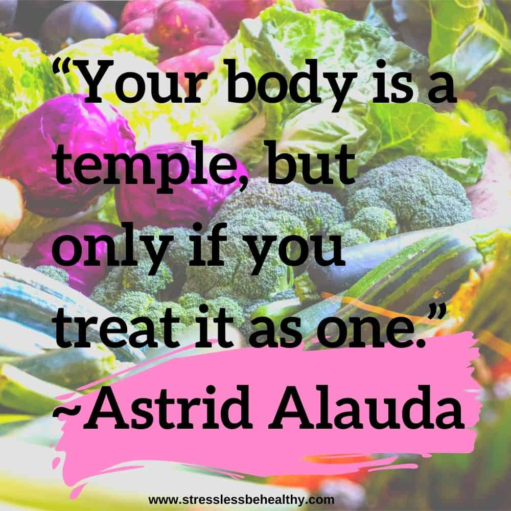 """""""Your body is a temple, but only if you treat it as one."""" ~Astrid Alauda"""