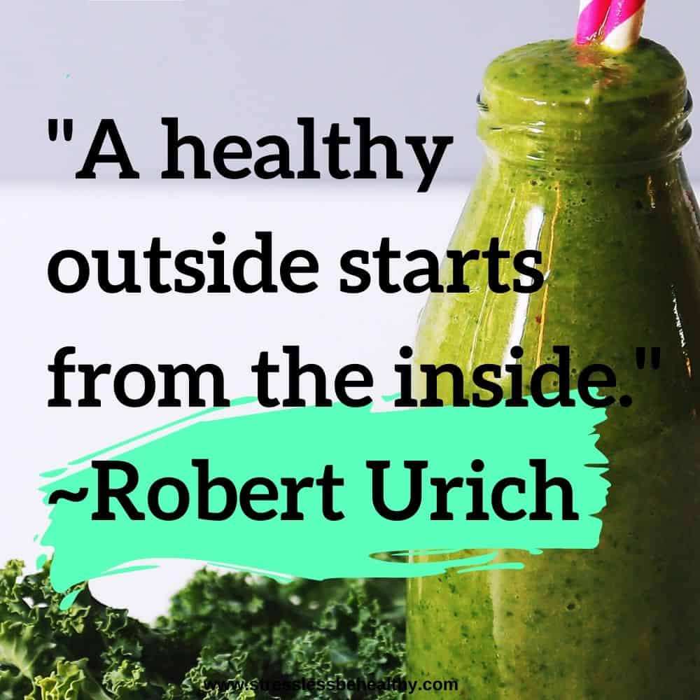 """""""A healthy outside starts from the inside."""" ~Robert Urich"""