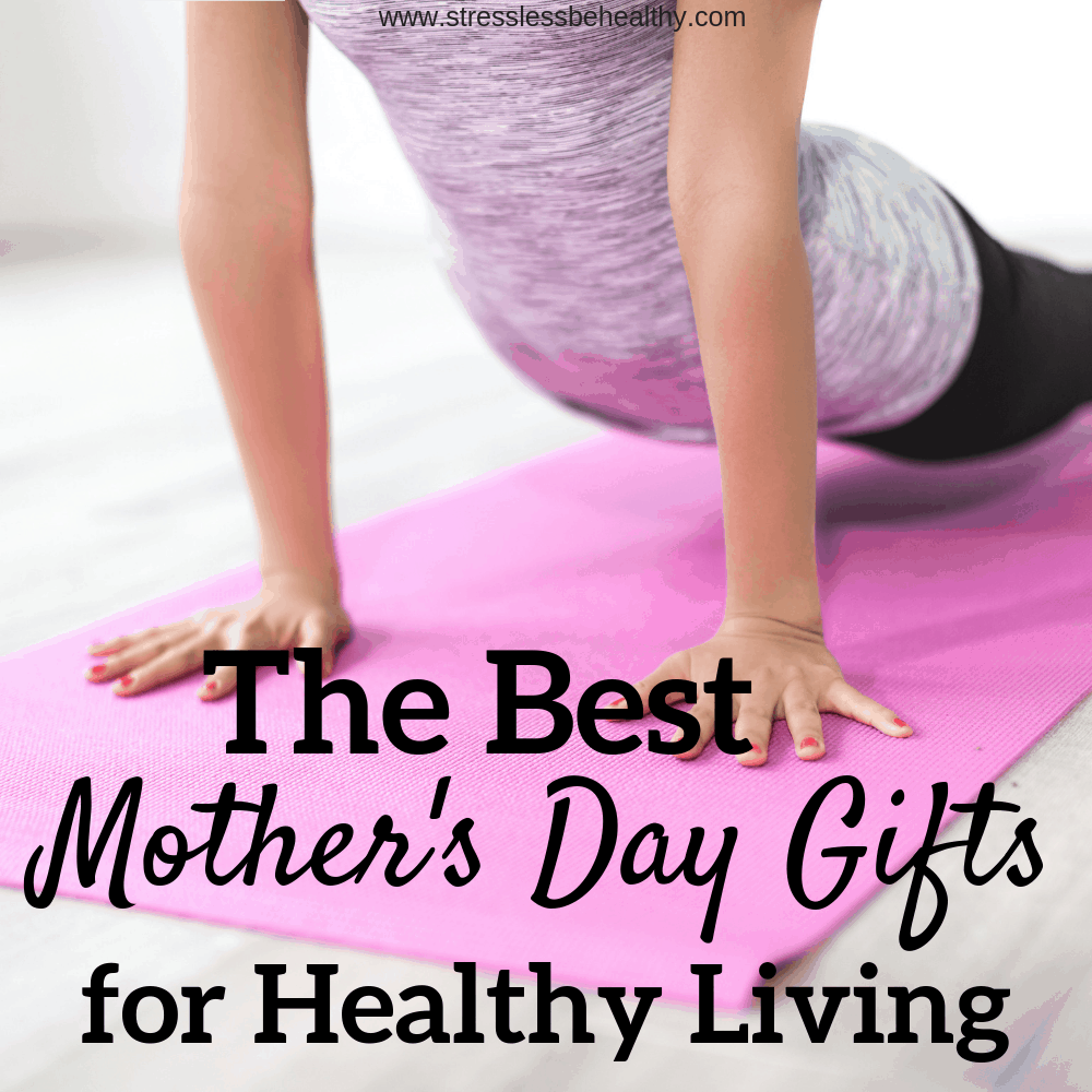 The Best Mother S Day Gifts For Healthy Living Be Healthy