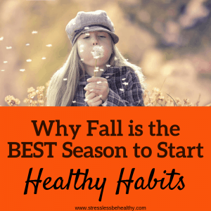 Why Fall Is The Best Season To Start Healthy Habits