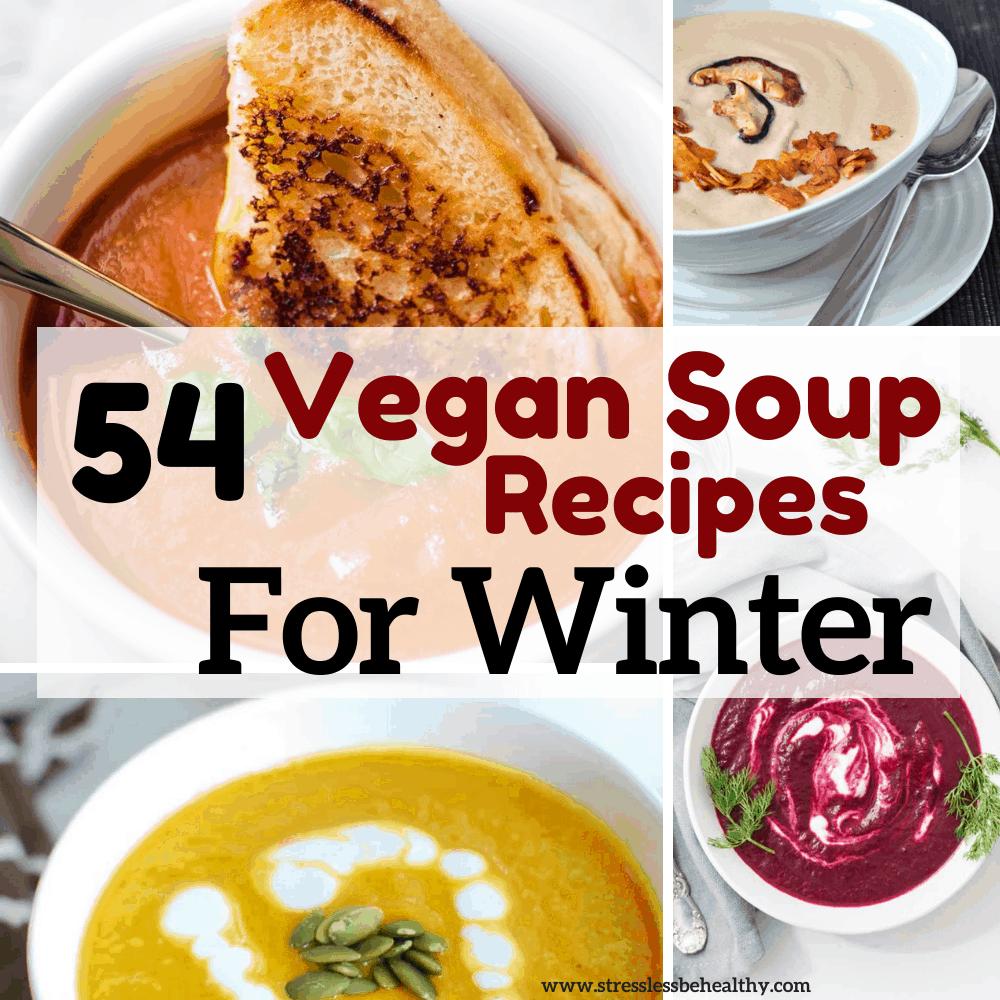 54 Amazing Vegan Soup Recipes For Winter