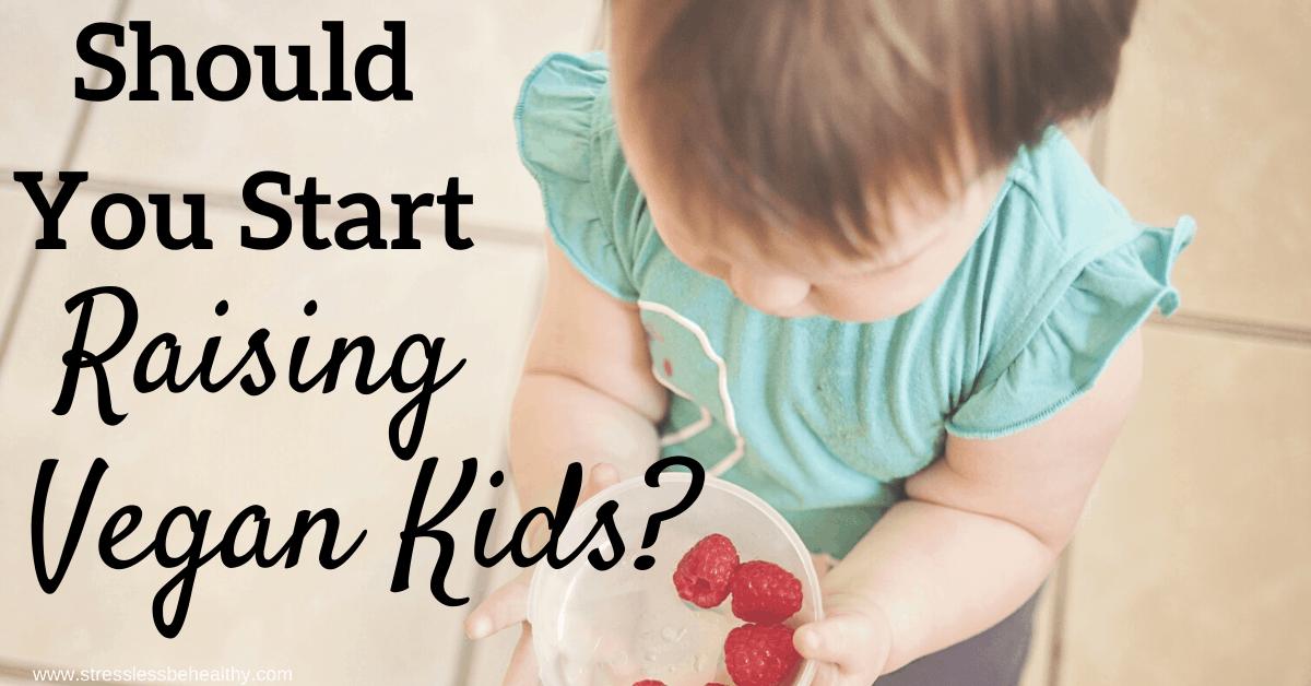 Should You Start Raising Vegan Kids?