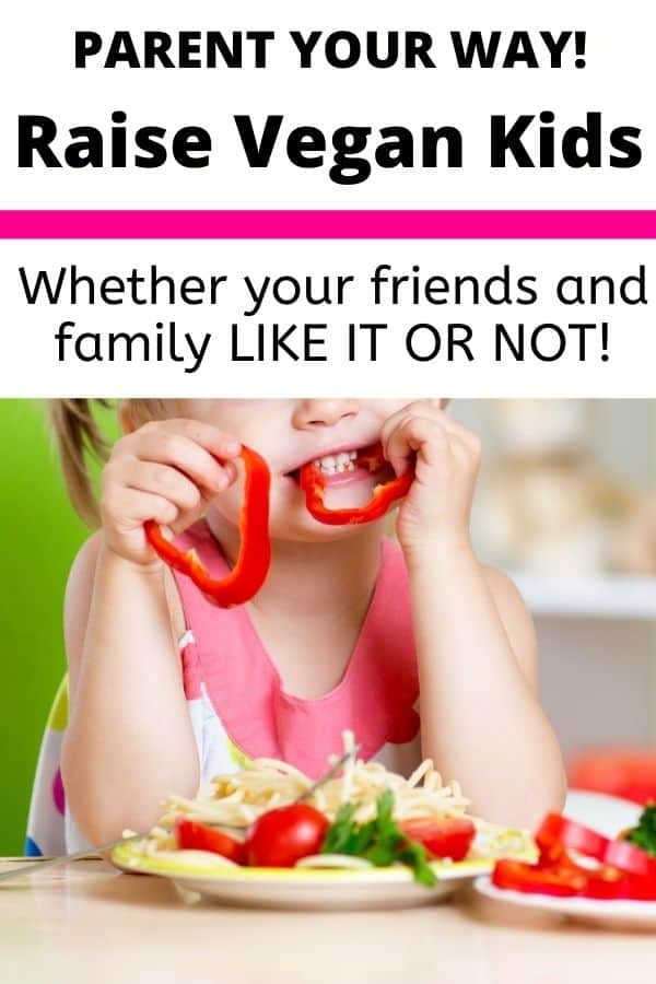 Raise Your Kids Vegan Whether 'They' Like It Or Not: Ignore Non-Vegans