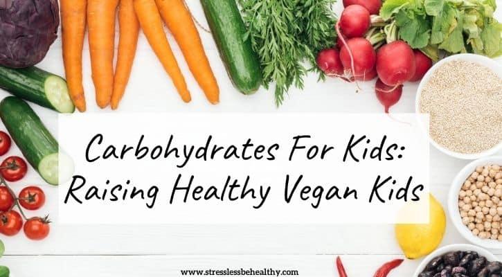 carbohydrates for kids, raising healthy vegan kids