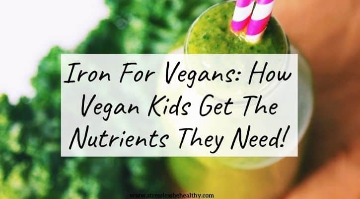 Iron For Vegans: How Vegan Kids Get The Nutrients They Need!