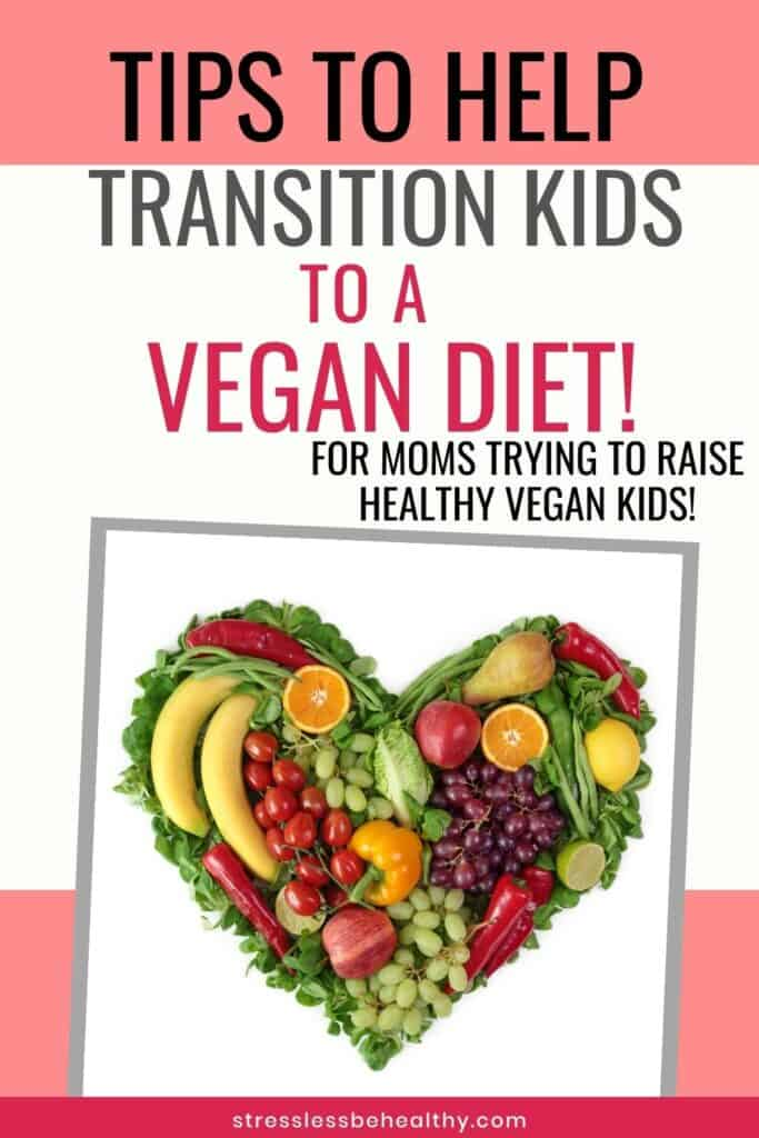 10 Tips To Transition Kids To A Vegan Diet (From The Standard American Diet)