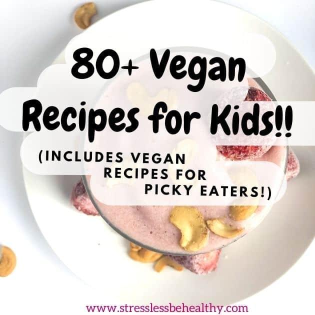 vegan recipes for kids, vegan recipes for picky eaters, vegan meals for fussy eaters